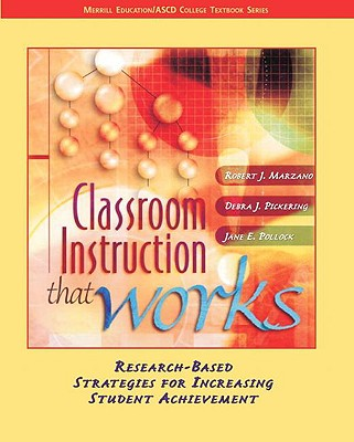 Classroom Instruction That Works: Research-Based Strategies for Increasing Student Achievement - Pickering, Debra J, and Pollock, Jane E, and Marzano, Robert J, Dr.