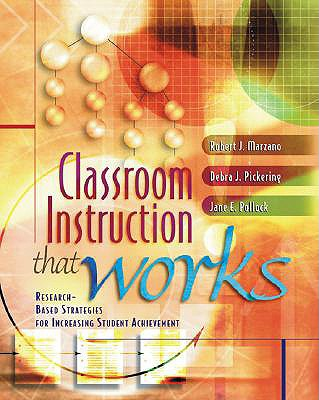 Classroom Instruction That Works: Research-Based Strategies for Increasing Student Achievement - Marzano, Robert J, Dr., and Pickering, Debra J, and Pollock, Jane E