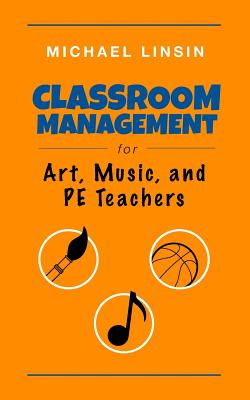 Classroom Management for Art, Music, and PE Teachers - Linsin, Michael