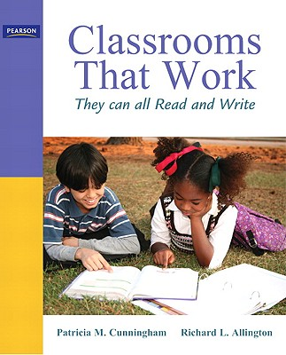 Classrooms That Work: They Can All Read and Write - Cunningham, Patricia M, and Allington, Richard L, PhD