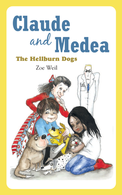 Claude and Medea: The Hellburn Dogs - Weil, Zoe