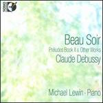 Claude Debussy: Beau Soir - Préludes Book 2 & Other Works