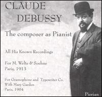 Claude Debussy: The Composer as Pianist - Claude Debussy (piano); Mary Garden (soprano)