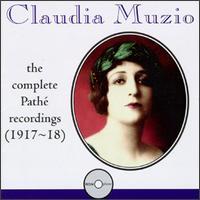 Claudia Muzio: Complete Pathé Recordings (1917-18) - Albert Spalding (violin); Claudia Muzio (vocals); Kathleen Howard (mezzo-soprano)