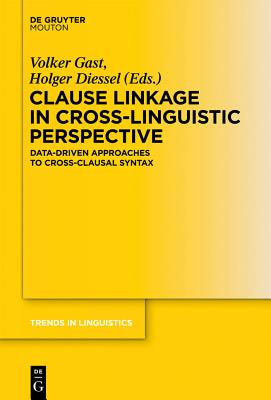 Clause Linkage in Cross-Linguistic Perspective: Data-Driven Approaches to Cross-Clausal Syntax - Gast, Volker (Editor), and Diessel, Holger (Editor)