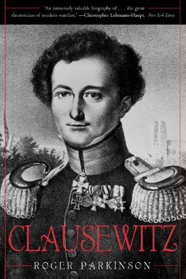 Clausewitz: A Biography - Parkinson, Roger
