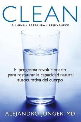 Clean: El Programa Revolucionario Para Restaurar La Capacidad Natural Autocurativa del Cuerpo - Junger, Alejandro, and Lopez, Adriana V (Translated by)