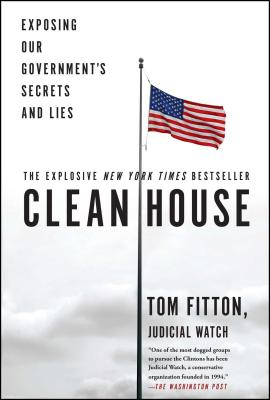 Clean House: Exposing Our Government's Secrets and Lies - Fitton, Tom