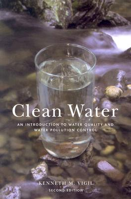 Clean Water, 2nd Ed: An Introduction to Water Quality and Water Pollution Control - Vigil, Kenneth M