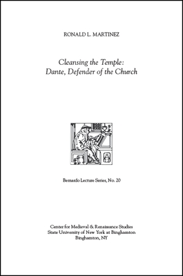 Cleansing the Temple: Dante, Defender of the Church: Bernardo Lecture Series, No. 20 - Martinez, Ronald L, and Holmes, Olivia (Editor)