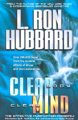 Clear Body, Clear Mind - Hubbard, L Ron, and Hubbard, Ron L