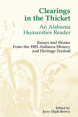 Clearings in the Thicket: An Alabama Humanities Reader - Brown, Jerry E (Editor)