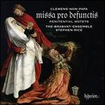 Clemens Non Papa: Missa Pro Defunctis; Penitential Motets