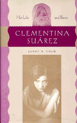 Clementina Suarez: Her Life and Poetry - Gold, Janet N