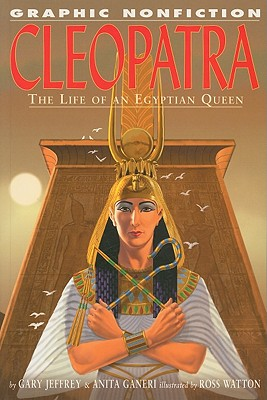Cleopatra: The Life of an Egyptian Queen - Jeffrey, Gary, and Ganeri, Anita