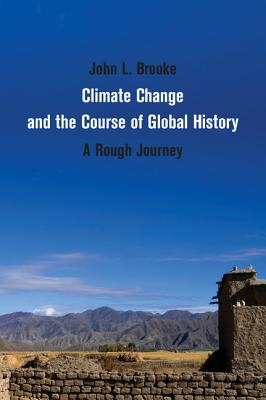 Climate Change and the Course of Global History: A Rough Journey - Brooke, John L.