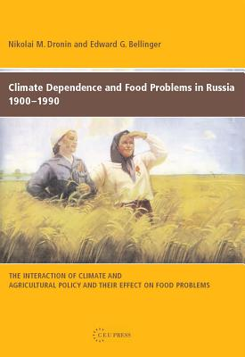 Climate Dependence and Food Problems in Russia, 1900-1990: The Interaction of Climate and Agricultural Policy and Their Effect on Food Problems - Dronin, Nikolai M, and Edward, Bellinger G