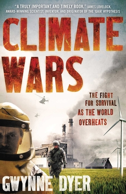 Climate Wars: The Fight for Survival as the World Overheats - Dyer, Gwynne