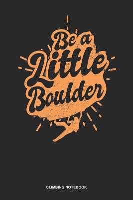 Climbing Notebook: Blank Log Book For Boulderer And Climber: Bouldering Journal Be A Little Boulder Gift - Publishing, Gawk