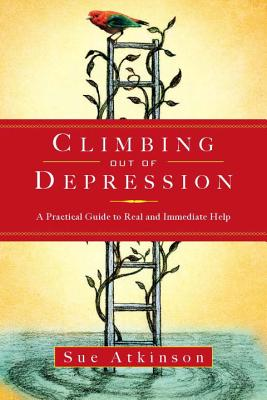 Climbing Out of Depression: A Practical Guide to Real and Immediate Help - Atkinson, Sue