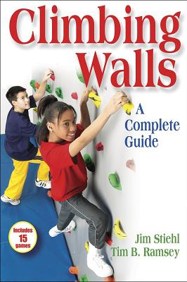 Climbing Walls: A Complete Guide - Stiehl, Jim, Dr., and Ramsey, Tim, Mr.