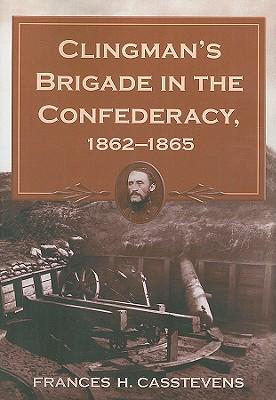 Clingman's Brigade in the Confederacy, 1862-1865 - Casstevens, Frances H