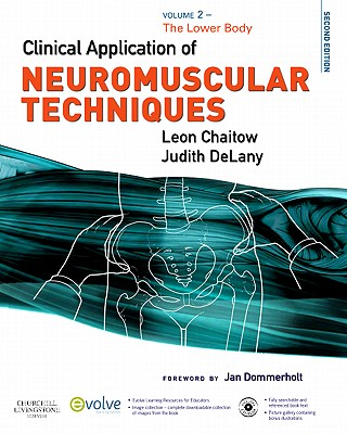 Clinical Application of Neuromuscular Techniques, Volume 2: The Lower Body - Chaitow, Leon, and DeLany, Judith