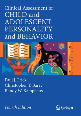 Clinical Assessment of Child and Adolescent Personality and Behavior - Frick, Paul J, and Barry, Christopher T, and Kamphaus, Randy W