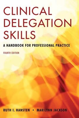 Clinical Delegation Skills: A Handbook for Professional Practice - Hansten, Ruth, and Jackson, Marilynn, PhD, Ma, RN