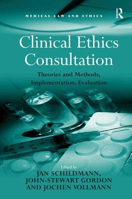 Clinical Ethics Consultation: Theories and Methods, Implementation, Evaluation - Gordon, John-Stewart, and Schildmann, Jan (Editor)