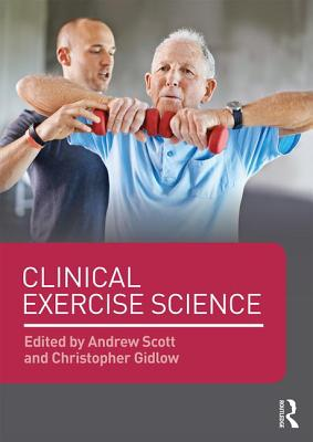 Clinical Exercise Science - Scott, Andrew (Editor), and Gidlow, Christopher (Editor)