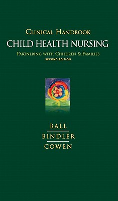 Clinical Handbook for Pediatric Nursing - Ball, Jane, and Bindler, Ruth McGillis W, and Cowen, Kay