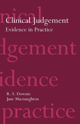 Clinical Judgement: Evidence in Practice - Downie, Robin, and Macnaughton, Jane