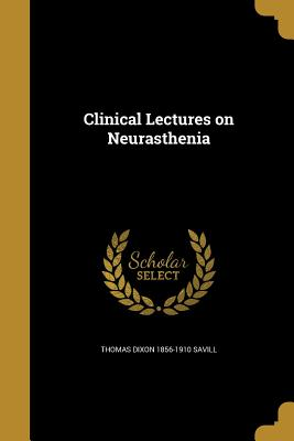 Clinical Lectures on Neurasthenia - Savill, Thomas Dixon 1856-1910