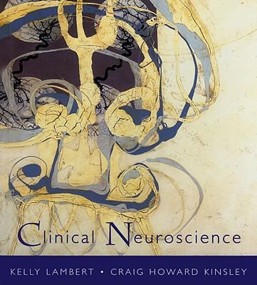 Clinical Neuroscience: The Neurobiological Foundations of Mental Health - Lambert, Kelly, and Kinsley, Craig Howard