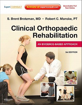 Clinical Orthopaedic Rehabilitation: An Evidence-Based Approach - Brotzman, S Brent, and Manske, Robert C, PT, DPT, Scs, Med, Atc, CSCS
