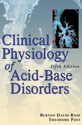 Clinical Physiology of Acid-Base and Electrolyte Disorders - Rose, Burton D, and Post, Theodore W, and Rose Burton