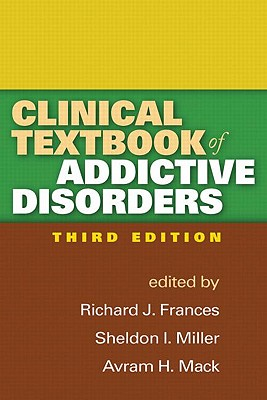 Clinical Textbook of Addictive Disorders, Third Edition - Frances, Richard J, Dr., MD (Editor)