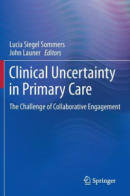 Clinical Uncertainty in Primary Care: The Challenge of Collaborative Engagement - Sommers, Lucia Siegel (Editor)