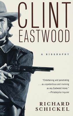 Clint Eastwood: A Biography - Schickel, Richard