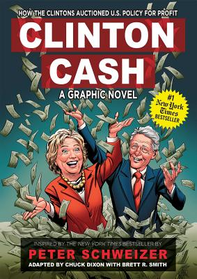 Clinton Cash: A Graphic Novel - Schweizer, Peter (From an idea by), and Dixon, Chuck (Adapted by), and Smith, Brett R. (Adapted by)
