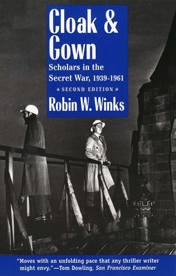 Cloak and Gown: Scholars in the Secret War, 1939-1961, Second Edition - Winks, Robin
