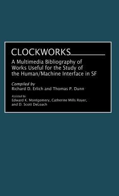 Clockworks: A Multimedia Bibliography of Works Useful for the Study of the Human/Machine Interface in SF - Erlich, Richard D, and Dunn, Thomas P (Compiled by)