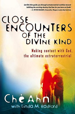 Close Encounters of the Divine Kind: Making Contact with God, the Ultimate Extraterrestrial - Ahn, Che