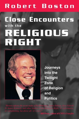 Close Encounters with the Religious Right: Journeys Into the Twilight Zone of Religion and Politics - Boston, Robert