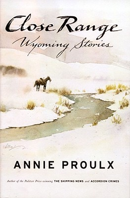 Close Range: Wyoming Stories - Proulx, E Annie