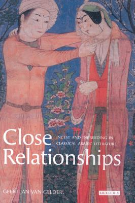 Close Relationships: Incest and Inbreeding in Classical Arabic Literature - Van Gelder, Geert Jan