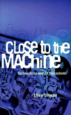 Close to the Machine: Technophilia and Its Discontents - Ullmann, Ellen