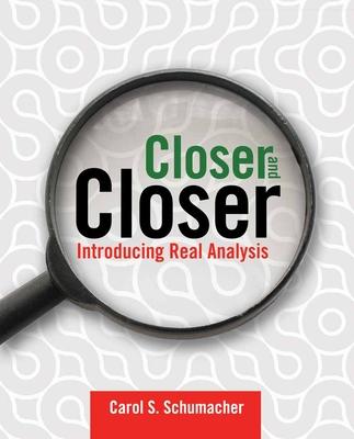Closer and Closer: Introducing Real Analysis - Schumacher, Carol S
