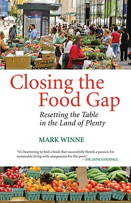 Closing the Food Gap: Resetting the Table in the Land of Plenty - Winne, Mark